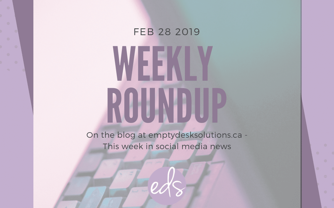 Weekly Round Up: Top 10 Things in Social Media – Feb 28 2019