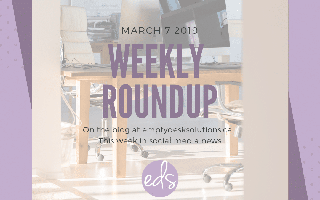 Weekly Round Up: Top 10 Things in Social Media – March 7 2019