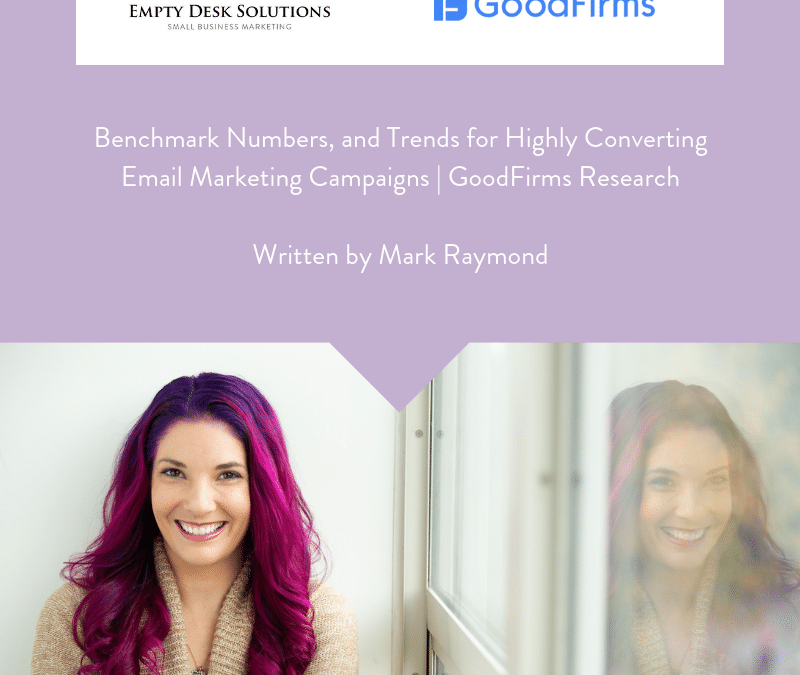 Benchmark Numbers, and Trends for Highly Converting Email Marketing Campaigns | GoodFirms Research By Mark Raymond