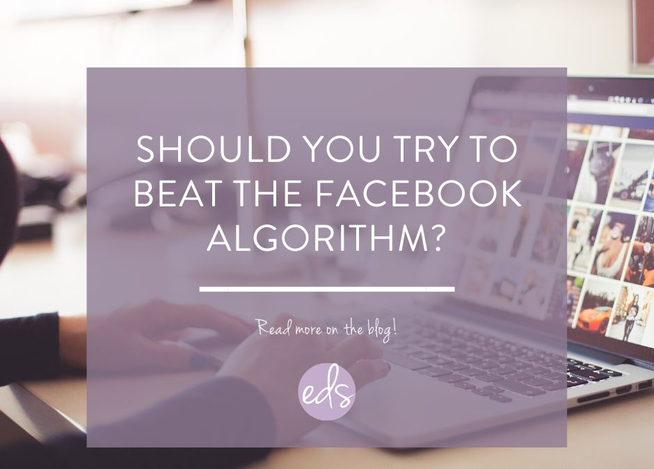 Should you try to beat the Facebook algorithm?