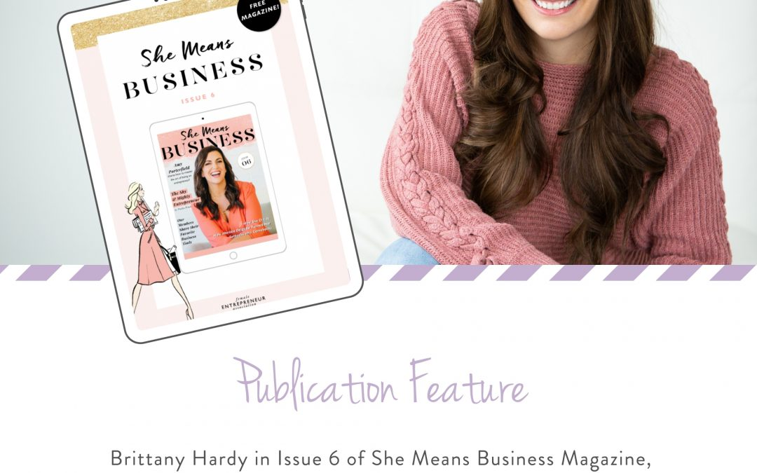 Brittany Hardy in Issue 6 of She Means Business Magazine, '5 Things To Try This Month'