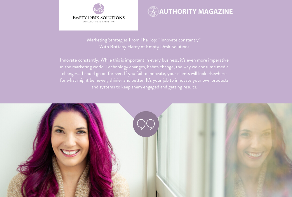 "Authority Magazine: Marketing Strategies From The Top: ""Innovate constantly"" With Brittany Hardy of Empty Desk Solutions"