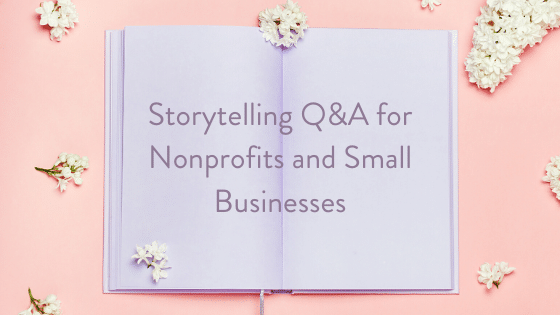 Storytelling Q&A for Nonprofits and Small Businesses