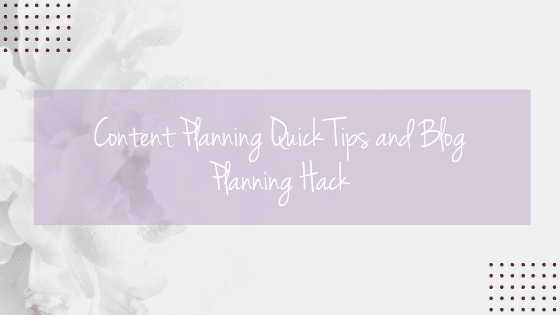 Content Planning Quick Tips and Blog Planning Hack